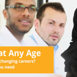 College at Any Age Starting over or changing careers? We have what you need