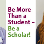 Be More Than a Student – Be a Scholar!